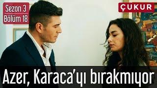 Çukur 3.Sezon 18.Bölüm - Azer, Karaca'yı Bırakmıyor