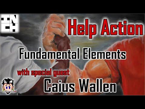 Help Action XIX: Fundamental Elements (w/ Caius Wallen)