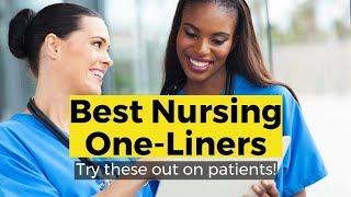 View the video Best Nursing One-Liners to Use With Patients