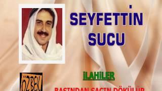 SEYFETTİN SUCU / BAŞINDAN SAÇIN DÖKÜLÜR / İLAHİLER 4