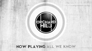 Orchard Hill - All We Know