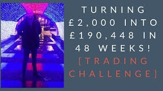 Turning £2,000 into £190,448 in 48 weeks! [TRADING CHALLENGE]