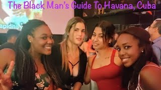 The Black Man's Guide to Havana Cuba Travel | Women | NightLife | Currency | FAC | Food | Culture
