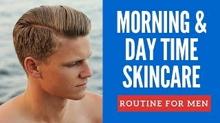 Mens Morning Skin Care Routine For Clear & Healthy Skin For Day Time