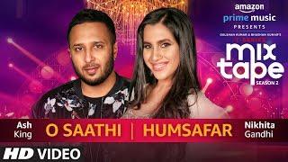 O Saathi Humsafar Nikhita Gandhi & Ash King T Series Mixtape Season 2 Ep 13