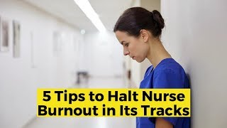 View the video 5 Tips to Halt Nurse Burnout in Its Tracks