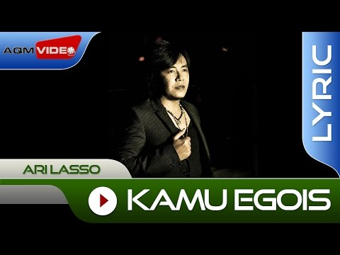 Ari Lasso - Kamu Egois | Official Lyric Video