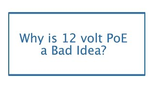 Why is 12 volt PoE a Bad Idea?