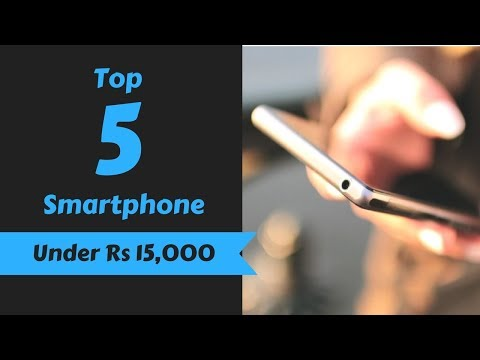 Top 5 Smartphones under Rs 15,000: March 2018