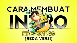 CARA MEMBUAT INTRO ERPAN1140 [BEDA VERSI]