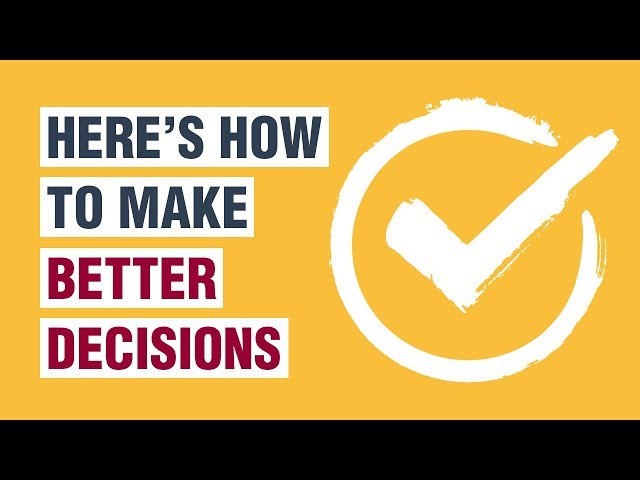 How To Make Better Decisions - 12 Decision Making Tips