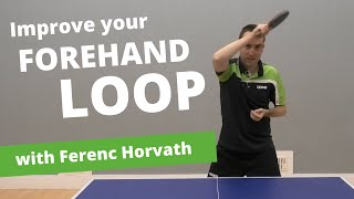 7 tips to improve your FOREHAND LOOP (with Ferenc Horvath)