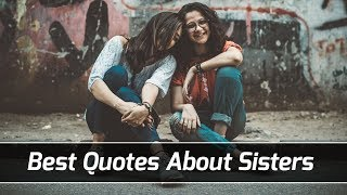 Quotes About Sisters - Top 100 Best Sister Quotes