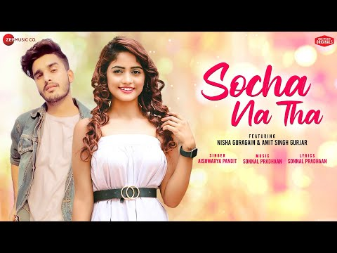 Socha Na Tha - Nisha G, Amit S | Aishwarya Pandit | Sonnal Pradhaan | Zee Music Originals