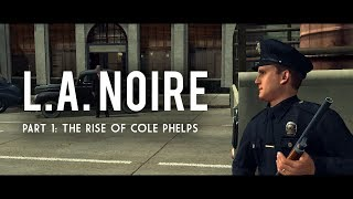 L.A. Noire Part 1: The Rise of Cole Phelps