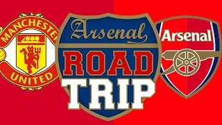 Man Utd Vs Arsenal  Road Trip To Manchester