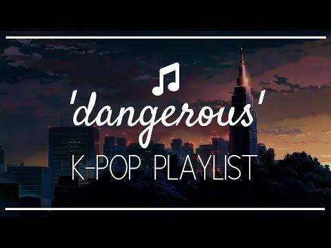 2018 'dangerous' kpop playlist ⚡ // #2