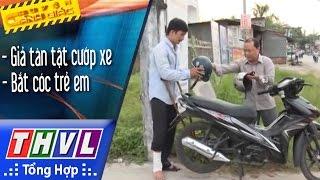 THVL | Chuyện cảnh giác: Giả tàn tật cướp xe, taxi gặp giang hồ đi chém lộn, bắt cóc trẻ em, đá gà