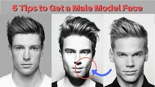 5 Tips to Get a Male Model Face