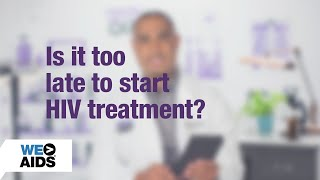#AskTheHIVDoc: Is it too late to start HIV treatment? (0:55)
