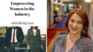 Episode 18 Empowering Women in the industry with Keely Law