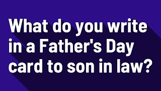 What do you write in a Father's Day card to son in law?