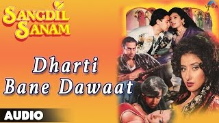 Sangdil Sanam : Dharti Bane Dawaat Full Audio Song