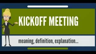 What is KICKOFF MEETING? What does KICKOFF MEETING mean? KICKOFF MEETING meaning & explanation