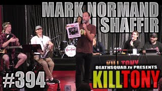 KILL TONY #394 - MARK NORMAND + ARI SHAFFIR
