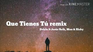 Dvicio - Que Tienes Tú remix ft Jesús Reik, Mau & Ricky (LETRA) | 2018