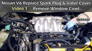 Video 1 Nissan V6 Replace Spark Plug & Valve Cover - REMOVE WINDOW COWL