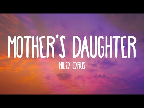 Miley Cyrus - Mother's Daughter (Lyrics)