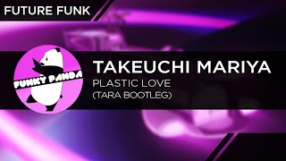 FutureFUNK || Takeuchi Mariya - Plastic Love (TARA Bootleg)