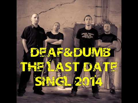Deaf & Dumb - DEAF&DUMB - THE LAST DATE - 2014(singl)