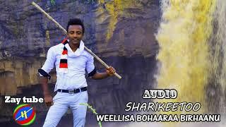 2019 New Oromigna Music /SHARIKEETOO /WEELLISA BOHARAA BIRHAANU/