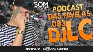 PODCAST DAS FAVELAS 003 [DJ LC] SOM CAPIXABA
