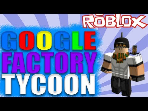 ROBLOX//GOOGLE FACTORY TYCOON! НАКОНЕЦ ТО ЗАВЕРШИЛ ФАБРИКУ/ТАЙКОН ГУГЛ! //ЧАСТЬ 2