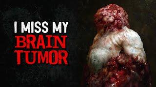 """I Miss my Brain Tumor"" Creepypasta"