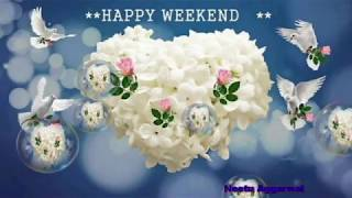 Happy Weekend,Wishes,Greetings,Sms,Sayings,Quotes,E-card,Wallpapers,Happy Weekend Whatsapp Video