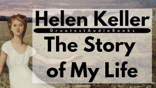 HELEN KELLER The Story of My Life - FULL AudioBook 🎧📖 | Greatest🌟AudioBooks