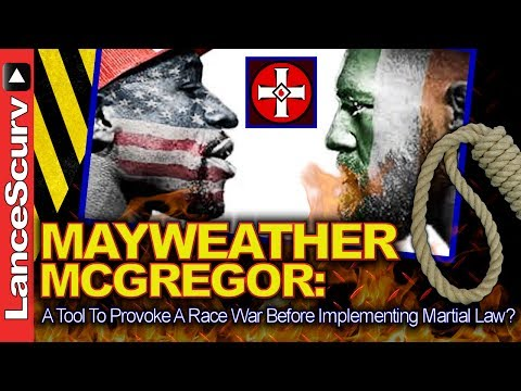 Mayweather-McGregor: A Tool To Provoke A Race War Before Martial Law? – The LanceScurv Show