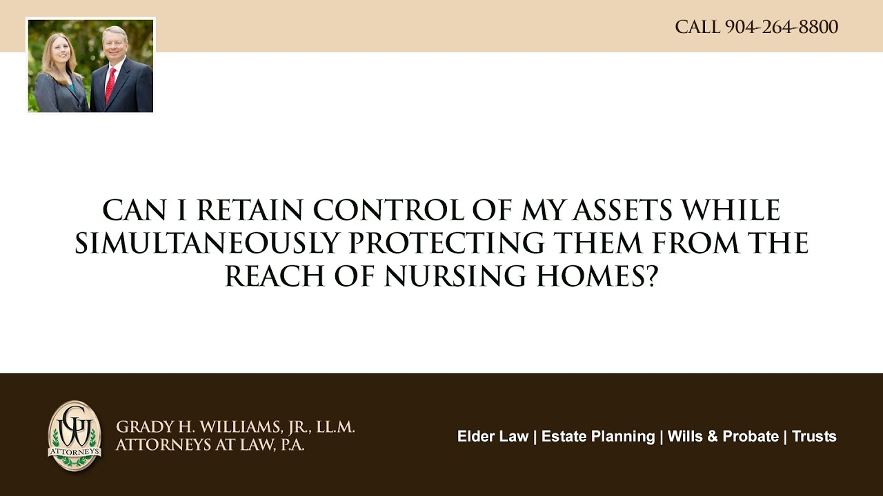 Video - Can I retain control of my assets while simultaneously protecting them from the reach of nursing homes?