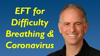 EFT For Difficulty Breathing - Coronavirus COVID-19, Pneumonia, Asthma