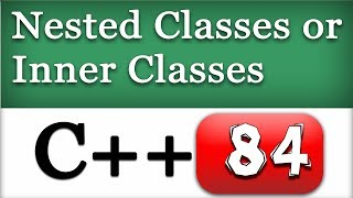 Nested Classes or Inner classes in C++ | CPP Video Tutorial
