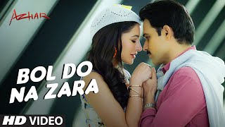 Bol Do Na Zara - Video Song - Azhar