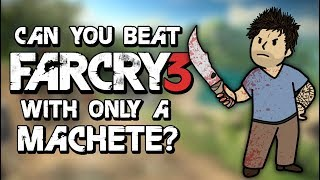 Can You Beat Far Cry 3 With Only A Machete?