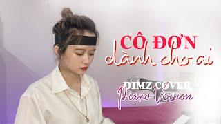 CÔ ĐƠN DÀNH CHO AI - LEE KEN x NAL | DIMZ COVER PIANO VERSION