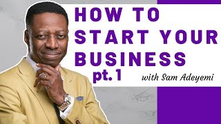 Start Your BUSINESS with Sam Adeyemi   Think Like A CEO