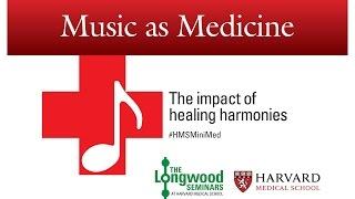 Music as Medicine -- Longwood Seminar