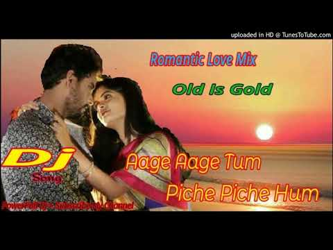 Aage Aage Tum Piche Piche Hum || Romantic Love Mix - Old Is Gold || Popular Dj Song